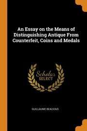 An Essay on the Means of Distinguishing Antique From Counterfeit, Coins and Medals, Beauvais Guillaume