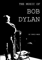The Music of Bob Dylan, wade chris