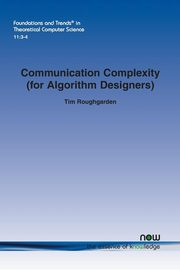 Communication Complexity (for Algorithm Designers), Roughgarden Tim