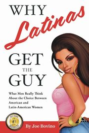 Why Latinas Get the Guy, Bovino Joe