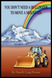 You Don't Need A Bulldozer To Move A Mountain, Proctor Donelle Lang