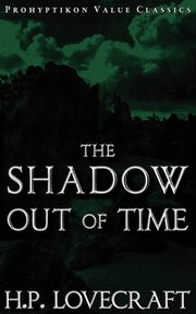 The Shadow Out of Time, Lovecraft H. P.