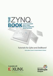 The Zynq Book Tutorials for Zybo and ZedBoard, Crockett Louise H