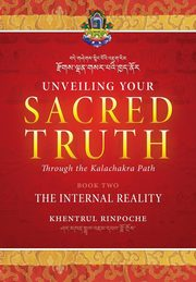 Unveiling Your Sacred Truth through the Kalachakra Path, Book Two, Shar Khentrul Jamphel Lodrö