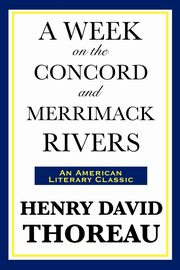 A Week on the Concord and Merrimack Rivers, Thoreau Henry David
