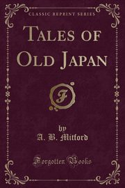Tales of Old Japan (Classic Reprint), Mitford A. B.
