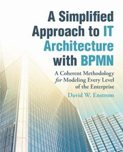 A Simplified Approach to IT Architecture with BPMN, Enstrom David W.