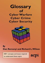 Glossary of Cyber Warfare, Cyber Crime and Cyber Security, Remenyi Dan