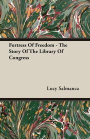 Fortress Of Freedom - The Story Of The Library Of Congress, Salmanca Lucy