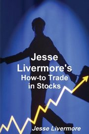 Jesse Livermore's How-To Trade in Stocks, Livermore Jesse