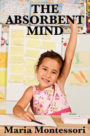 The Absorbent Mind, Montessori Maria