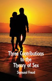 Three Contributions to the Theory of Sex, Freud Sigmund