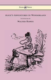 Alice's Adventures in Wonderland - Illustrated by Walter Hawes, Carroll Lewis