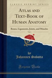 Atlas and Text-Book of Human Anatomy, Vol. 1, Sobotta Johannes