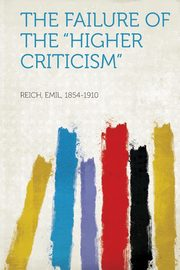 The Failure of the Higher Criticism, Reich Emil