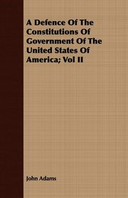 A Defence Of The Constitutions Of Government Of The United States Of America; Vol II, Adams John