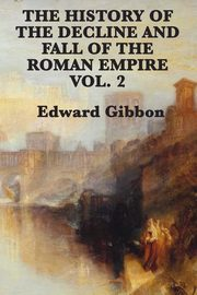 The History of the Decline and Fall of the Roman Empire Vol. 2, Gibbon Edward