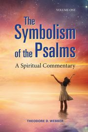 The Symbolism of the Psalms, Vol. 1, Webber Theodore D.