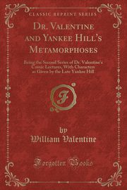 Dr. Valentine and Yankee Hill's Metamorphoses, Valentine William
