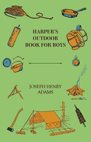 Harper's Outdoor Book for Boys, Adams Joseph Henry