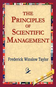 The Principles of Scientific Management, Taylor Frederick Winslow
