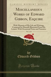 Miscellaneous Works of Edward Gibbon, Esquire, Vol. 1 of 3, Gibbon Edward