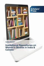 Institutional Repositories on Women's Studies in India & Canada, Sawant Sarika