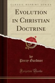 Evolution in Christian Doctrine (Classic Reprint), Gardner Percy
