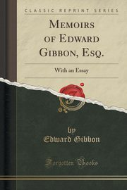 Memoirs of Edward Gibbon, Esq., Gibbon Edward