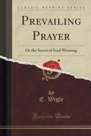 Prevailing Prayer, Wigle E.