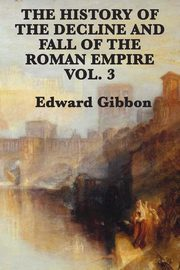 ksiazka tytuł: The History of the Decline and Fall of the Roman Empire Vol. 3 autor: Gibbon Edward