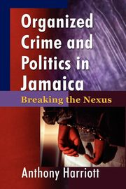 Organized Crime and Politics in Jamaica, Harriott Anthony