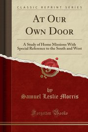 At Our Own Door, Morris Samuel Leslie