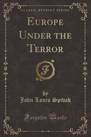 ksiazka tytuł: Europe Under the Terror (Classic Reprint) autor: Spivak John Louis