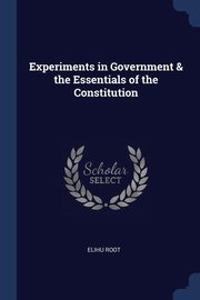 Experiments in Government & the Essentials of the Constitution, Root Elihu