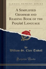 A Simplified Grammar and Reading Book of the Panjábí Language (Classic Reprint), Tisdall William St. Clair