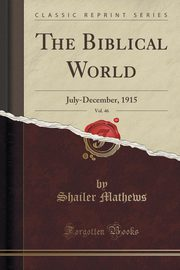 The Biblical World, Vol. 46, Mathews Shailer