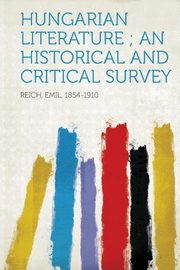 Hungarian Literature; An Historical and Critical Survey, Reich Emil