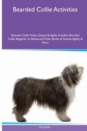 Bearded Collie  Activities Bearded Collie Tricks, Games & Agility. Includes, Kelly Paul