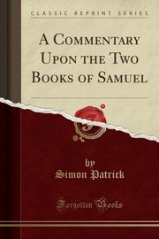 A Commentary Upon the Two Books of Samuel (Classic Reprint), Patrick Simon