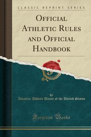 Official Athletic Rules and Official Handbook (Classic Reprint), States Amateur Athletic Union of the Un