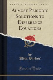 Almost Periodic Solutions to Difference Equations (Classic Reprint), Bayliss Alvin