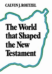 The World That Shaped the New Testament, Roetzel Calvin