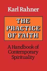 The Practice of Faith, Rahner Karl
