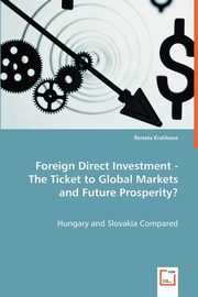 Foreign Direct Investment - The Ticket to Global Markets and Future Prosperity?, Kralikova Renata