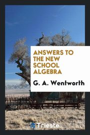 Answers to the New School Algebra, Wentworth G. A.