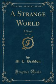 A Strange World, Vol. 1 of 2, Braddon M. E.