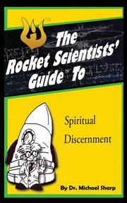 The Rocket Scientists' Guide to Discernment, Sharp Michael