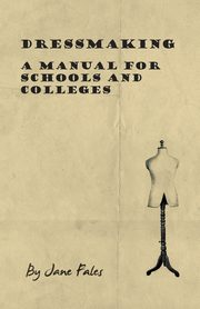 Dressmaking - A Manual for Schools and Colleges, Fales Jane