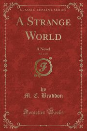 A Strange World, Vol. 2 of 3, Braddon M. E.